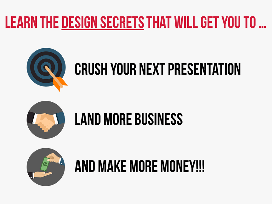 Learn the design secrets that will get you to crush your next presentation, land more business, and make more money!