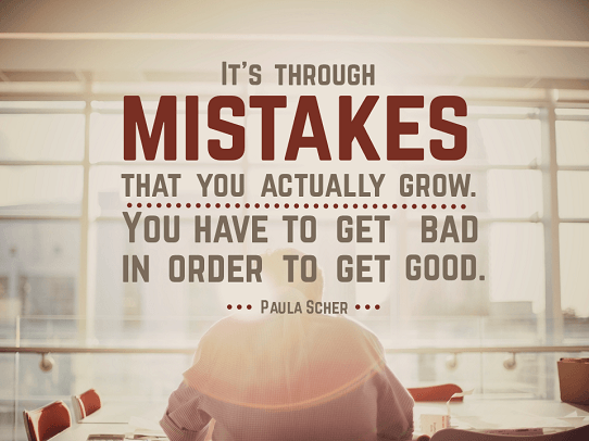 Presentation Quotes - Design Quotes - Famous Graphic Design Quotes - It's through mistakes that you actually grow. You have to get bad in order to get good - Paula Scher
