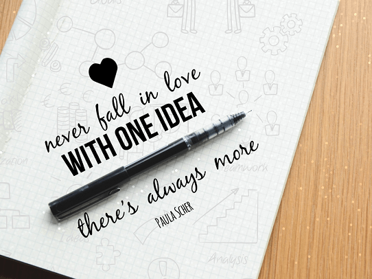 Presentation Quotes - Design Quotes - Motivational Presentation Quote - Never fall in love with one idea. There's always more - Paula Scher