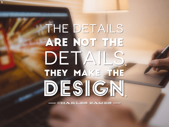 Presentation Quotes - Design Quotes - Quotes About Design - The details are not the details. They make the design - Charles Eames