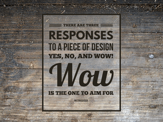 Presentation Quotes - Presentation Design Quote - There are three responses to a piece of design, Yes, No, and Wow! Wow is the one to aim for - Milton Glaser