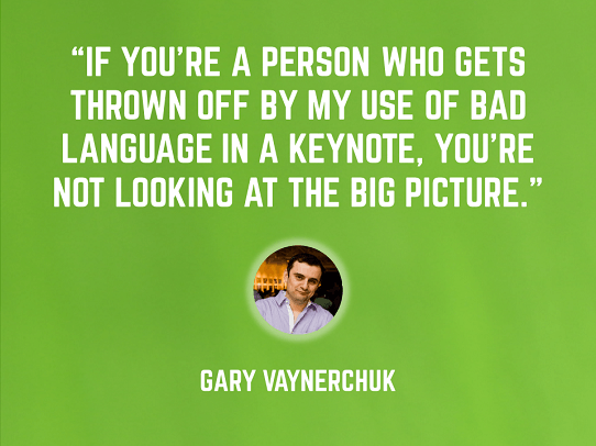 Gary Vaynerchuk - public speaking presentation tips - quote - swearing