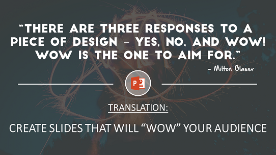when it comes to powerpoint you want to aim to wow your audience