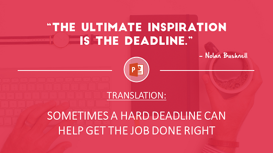 powerpoint-inspiration-quote-sometimes-a-hard-deadline-can-help-get-the-job-done-right