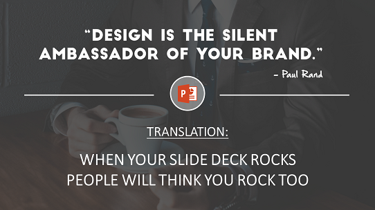 motivational powerpoint quote - when-your-slide-deck-rocks-people-will-think-you-rock-too