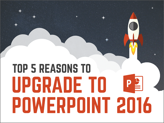 top-5-reasons-you-need-to-upgrade-your-powerpoint-to-powerpoint-2016 - our list of powerpoint 2016 benefits