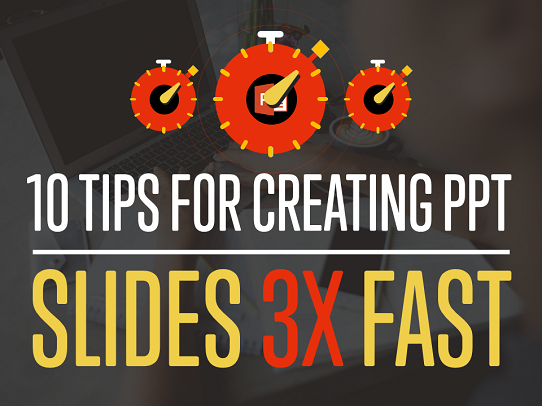 10 PowerPoint Time Saving Tips for Creating Presentations 3X Faster!