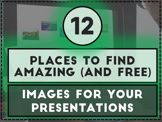 12 Places to Find Amazing FREE Images For Your Presentations - best powerpoint image resource