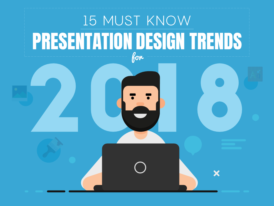 Presentation Design Trends for 2018 - PowerPoint design trends