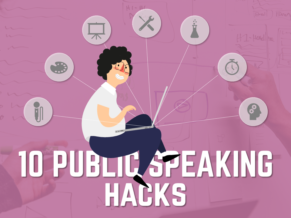 10 Public Speaking Hacks You Should be Using in 2018