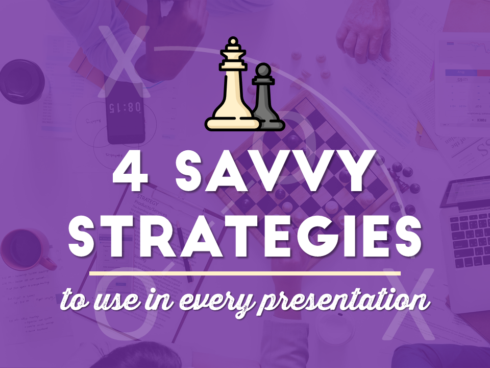 4 Savvy Strategies to Use in Every Presentation